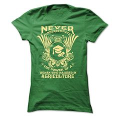 Never Underestimate the power of a woman who majored in Agriculture - t shirts and hoodies