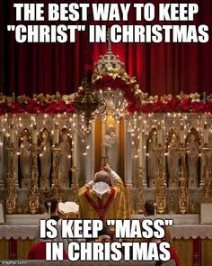 ...if we believe that we receive Christ-- Body, Blood, Soul, and Divinity-- in every Holy Communion, why wouldn't we want to be at Mass on Christmas Day?