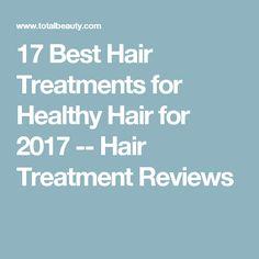 17 Best Hair Treatments for Healthy Hair for 2017 -- Hair Treatment Reviews