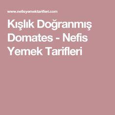 Kışlık Doğranmış Domates - Nefis Yemek Tarifleri