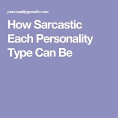How Sarcastic Each Personality Type Can Be