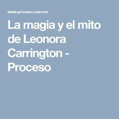 La magia y el mito de Leonora Carrington - Proceso