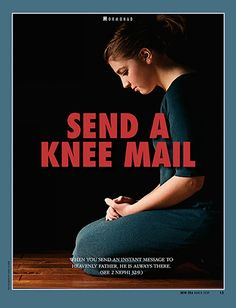 Send a Knee Mail. When you send an instant message to Heavenly Father, He is always there. (See 2 Nephi 32:9.) Mar. 2009