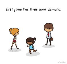 Everyone has their own demons. You just can't see them on the outside.