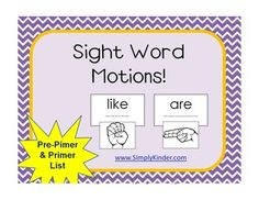Use these motions to teach your students sight words!  Students will have higher engagement and remember the words quicker as they connect them with a physical movement!  Say each word and do the motion three time!  Remember it takes 18 times of staying something to learn it, so say them often!  ****RECENTLY UPDATED WITH PRE-PRIMER AND PRIMER WORDS!