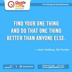 """""""Find your one thing and do that one thing better than anyone else."""" - Jason Goldberg"""