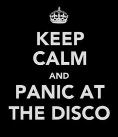 Can't keep calm when there's Panic! at the Disco