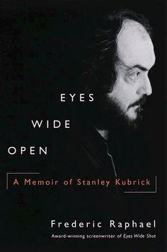 """Eyes Wide Open: A Memoir of Stanley Kubrick"" by Frederic Raphael. Ballantine Books, 1999. 190 pgs."