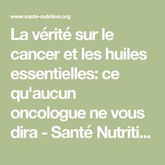 La vérité sur le cancer et les huiles essentielles: ce qu'aucun oncologue ne vous dira - Santé Nutrition