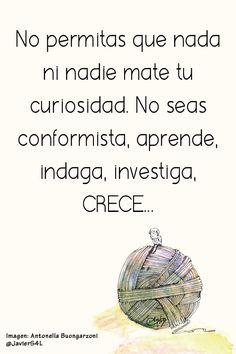 No permitas que nada ni nadie mate tu curiosidad. CRECE