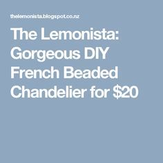 The Lemonista: Gorgeous DIY French Beaded Chandelier for $20