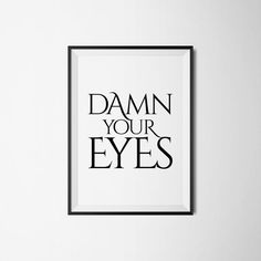 Damn Your Eyes by The Early Bird, Printable Art, Typography Print, Home Decor, Love, Quotes, Inspiration, Motivation, Download Art, Digital Art. These files are ready to download immediately!