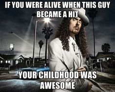 And he is still a hit~ Way to bridge the generational gap Weird Al! His music and concerts are being enjoyed to this date in our family!! Thanks big sis and big bro!!