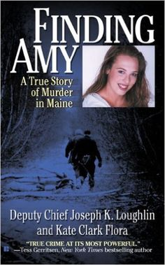 Finding Amy: A True Story of Murder in Maine: Joseph K. Loughlin, Kate Clark Flora: 9780425218655: Amazon.com: Books