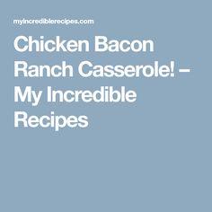 Chicken Bacon Ranch Casserole! – My Incredible Recipes