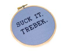 Suck It Trebek Embroidery Hoop  Saturday Night by StitchCulture, $24.00