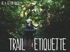 Trail etiquette: (optional titles -- trail basics for dummies; don't be an idiot; I should be a park ranger; stop pooping on the path [yes, we are going there.])