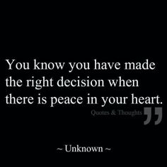 You know you have made the right when you have peace in your heart
