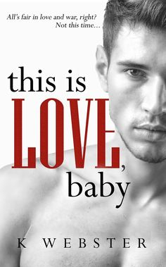 This is Love, Baby by K. Webster | War & Peace #2 | Release Date March 29, 2016 | Genres: BDSM, Dark Romance, Erotic Romance, Romantic Suspense