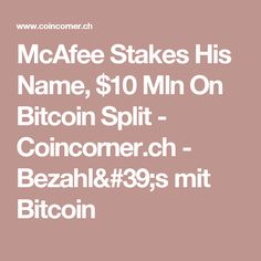 McAfee Stakes His Name, $10 Mln On Bitcoin Split - Coincorner.ch - Bezahl's mit Bitcoin Bitcoin Price, Names