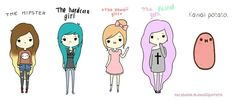 I would be the hardcore girl or the hipster.