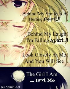 Behind my smile is a hurting heart...behind my laugh I'm falling apart.....look closely at me and you will see, the girl I'm.....isn't me