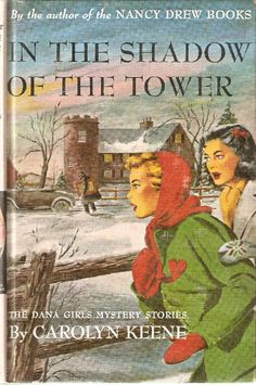 The Dana Girls - In the Shadow of the Tower by Carolyn Keene Mystery Stories, Mystery Novels, Vintage Children's Books, Antique Books, I Love Books, Books To Read, Nancy Drew Mysteries, Cozy Mysteries, Book Cover Art
