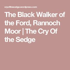 The Black Walker of the Ford, Rannoch Moor | The Cry Of the Sedge