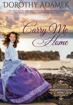 """In Carry Me Home, Dorothy Adamek gives a familiar tale a fresh Australian twist. With gripping characters, a playful romance, delightful writing, and heart-rending moments, this novel held me tight and wouldn't let me go. Why, this gifted writer even makes mud romantic! A sterling debut!"" ~Sarah Sundin"