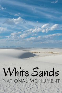 Visiting the White Sands National Monument, New Mexico