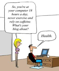 Blogging all day long about health... joke