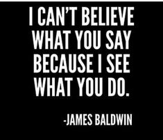 quotes 'I can't believe what you say because I see what you do, Black History, James Baldwin Quote' Sticker by UrbanApparel Motivacional Quotes, Quotable Quotes, Wisdom Quotes, Great Quotes, Quotes To Live By, Funny Quotes, Inspirational Quotes, Man Up Quotes, Loyalty Quotes