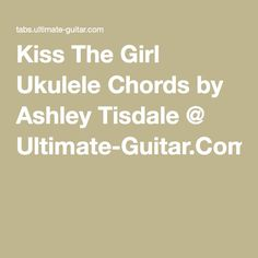 Kiss The Girl Ukulele Chords by Ashley Tisdale @ Ultimate-Guitar.Com