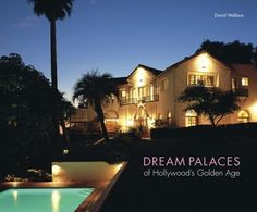 Dream Palaces of Hollywood's Golden Age by David Wallace