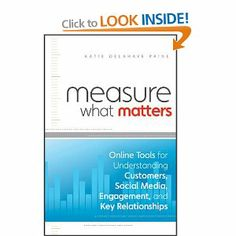 Measure What Matters: Online Tools For Understanding Customers, Social Media, Engagement, and Key Relationships: Amazon.co.uk: Katie Delahaye Paine: Books