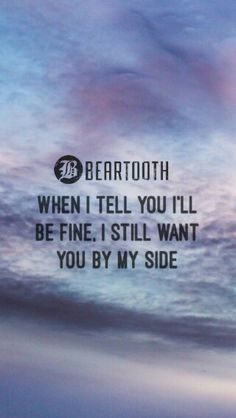 "- Beartooth - The Lines - ""When I tell you I'll be fine. I still want You by my side."""