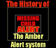 The Amber Alert has been created to help locate missing children.This system has been responsible for locating missing children and reuniting them with their parents...In 1996, 9-year-old Amber Hagerman of Arlington, Texas was kidnapped, raped and murdered. Her killer has never been caugh