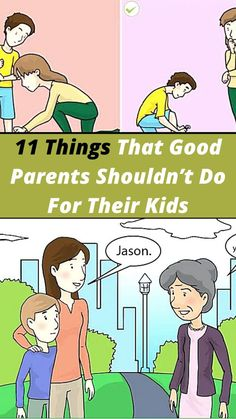 Kids don't come with manuals, and sometimes, it can be hard to know what to do as a parent. Many parents think they are doing well by their kids but are actually hurting their confidence, trust, and independence. Here are 11 things that parents do for their kids that they shouldn't .