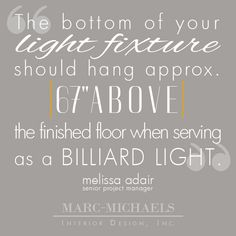 """The bottom of your light fixture should hang approx. 67"""" above the finished floor when serving as a billiard light."""