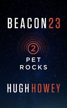 Beacon 23: Part Two: Pet Rocks by Hugh Howey [Kindle]