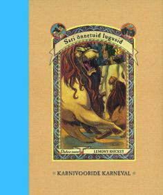 KARNIVOORIDE KARNEVAL. Sari õnnetuid lugusid. Üheksas raamat. Lemony Snicket. Draakon & Kuu