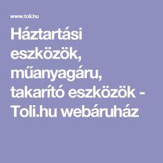 Háztartási eszközök, műanyagáru, takarító eszközök - Toli.hu webáruház
