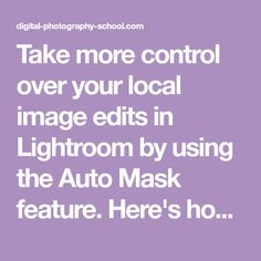 Take more control over your local image edits in Lightroom by using the Auto Mask feature. Here's how it can help speed up your editing.