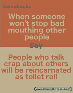 What to say to someone who bad mouths others. Check out our top ten comeback list for badmouths