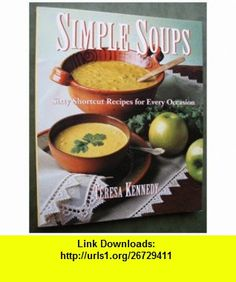 Simple Soups Sixty Shortcut Recipes for Every Occasion (9780517882252) Teresa Kennedy , ISBN-10: 0517882256  , ISBN-13: 978-0517882252 ,  , tutorials , pdf , ebook , torrent , downloads , rapidshare , filesonic , hotfile , megaupload , fileserve
