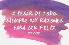 """""""A pesar de todo, siempre hay #Razones para ser #Feliz"""". @candidman #Frases #Motivacion"""