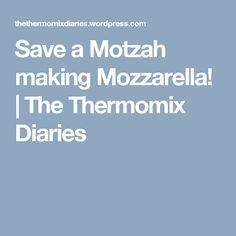 Save a Motzah making Mozzarella! | The Thermomix Diaries