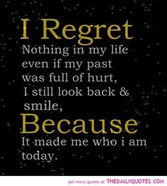 I regret nothing in my life even if my past was full of hurt & quotes of life Inspirational Quotes About Love, Great Quotes, Quotes To Live By, Smart Quotes, Awesome Quotes, The Words, Positive Quotes, Motivational Quotes, Funny Quotes
