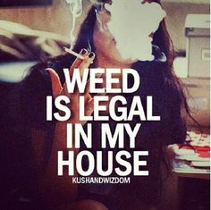 weed house! just come stop by and take a couple tokes!(: