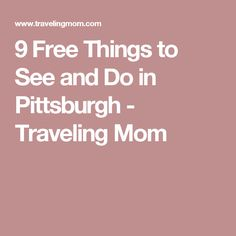 9 Free Things to See and Do in Pittsburgh - Traveling Mom